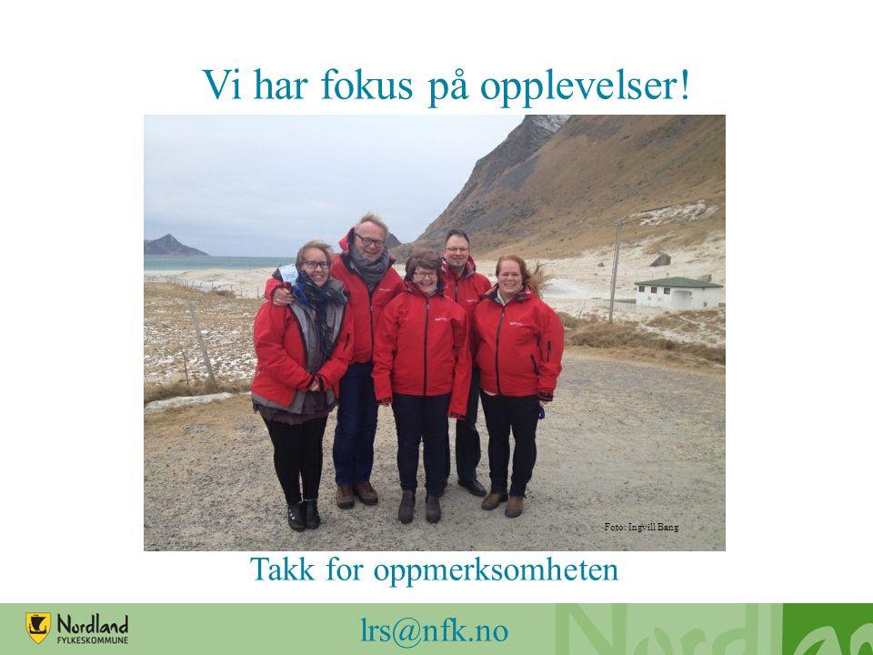 Takk for oppmerksomheten lrs@nfk.no Foto: Ernst Furuhatt Vi har fokus på opplevelser.