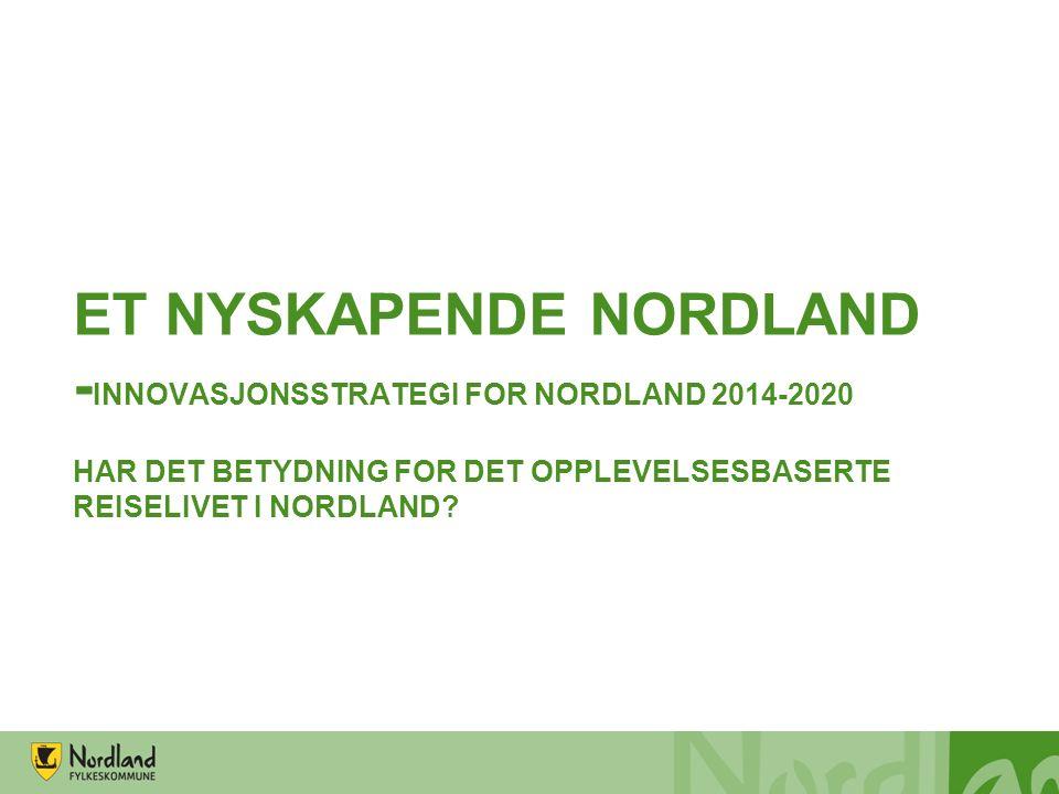 ET NYSKAPENDE NORDLAND - INNOVASJONSSTRATEGI FOR NORDLAND 2014-2020 HAR DET BETYDNING FOR DET OPPLEVELSESBASERTE REISELIVET I NORDLAND