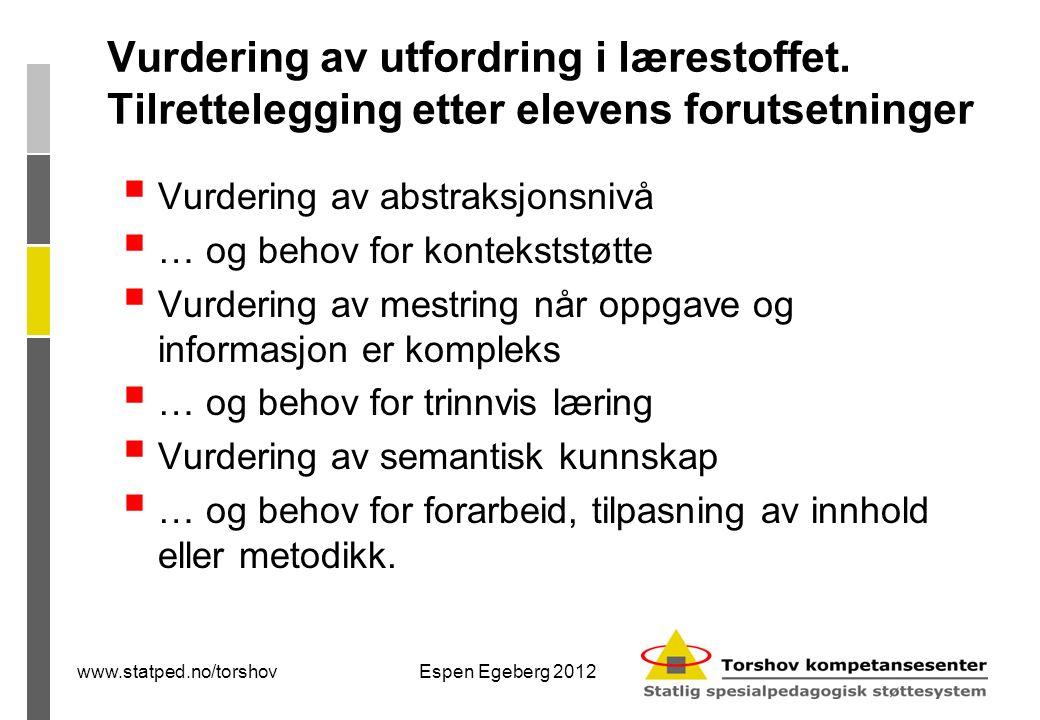 www.statped.no/torshovEspen Egeberg 2012 Vurdering av utfordring i lærestoffet.