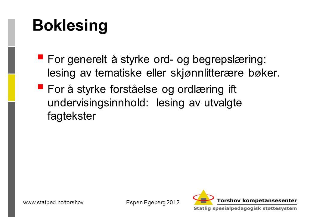 Boklesing  For generelt å styrke ord- og begrepslæring: lesing av tematiske eller skjønnlitterære bøker.