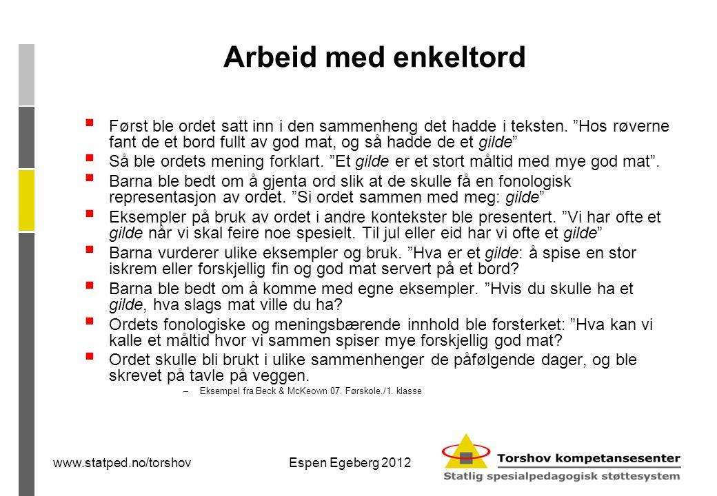 www.statped.no/torshovEspen Egeberg 2012 Arbeid med enkeltord  Først ble ordet satt inn i den sammenheng det hadde i teksten.