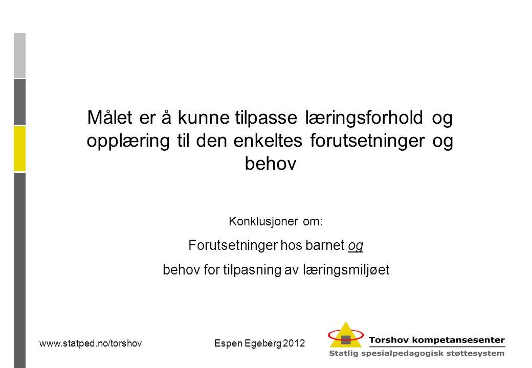 www.statped.no/torshovEspen Egeberg 2012 Barn med primære språkvansker  Svakere evne til å bearbeide verbalspråklig og annen informasjon gir svakere motivasjon, oppmerksomhet, strategibruk, muligheter for å holde på og bearbeide kompleks informasjon.