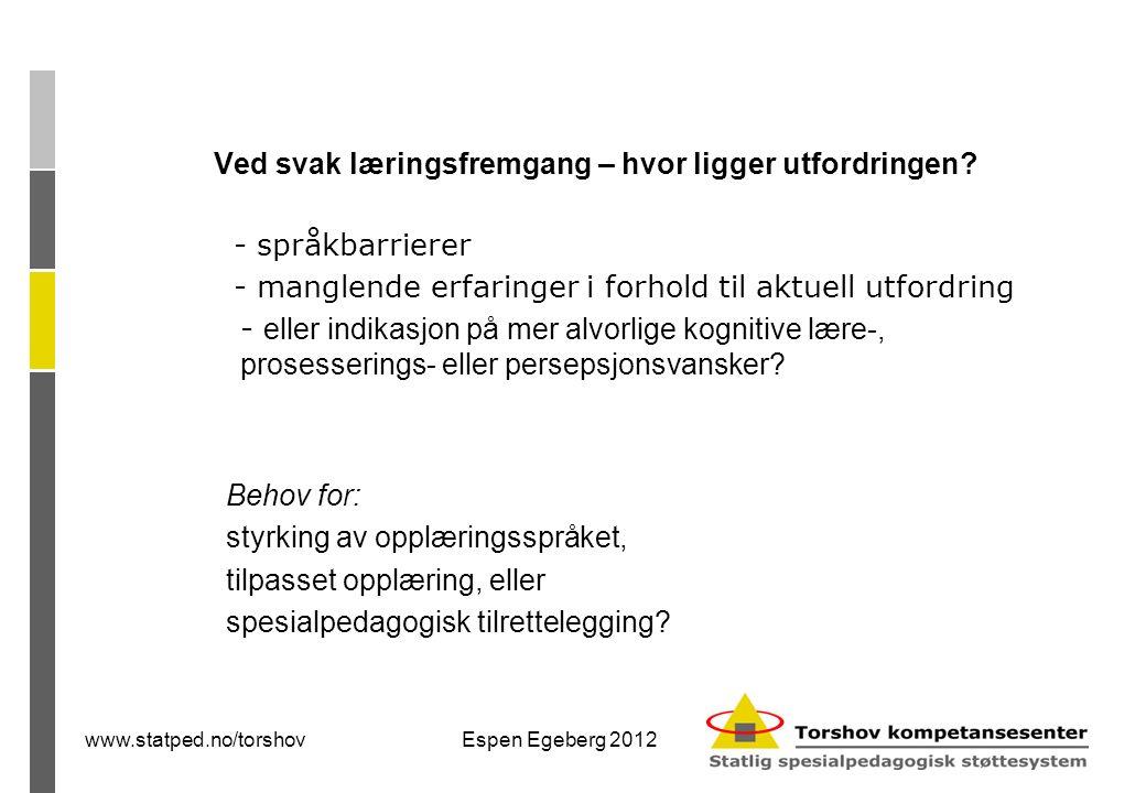 www.statped.no/torshovEspen Egeberg 2012 Den pedagogiske utfordring ligger mer i kommunikasjonen mellom voksen og barn enn i mangel på norskferdigheter.