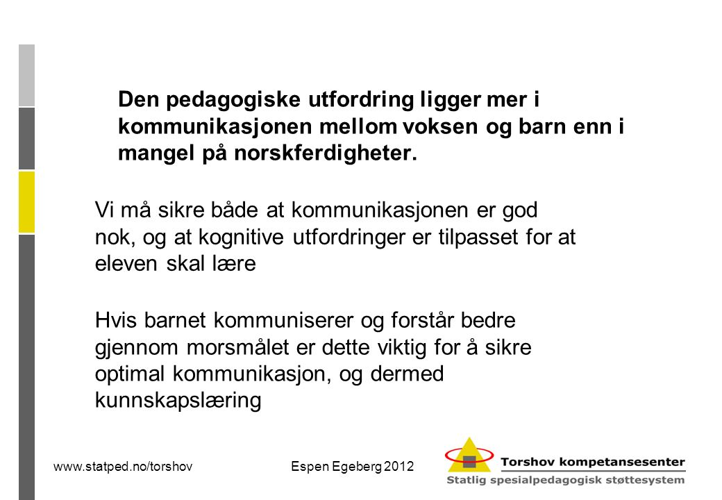 www.statped.no/torshovEspen Egeberg 2012 Hvorfor ordlæring.