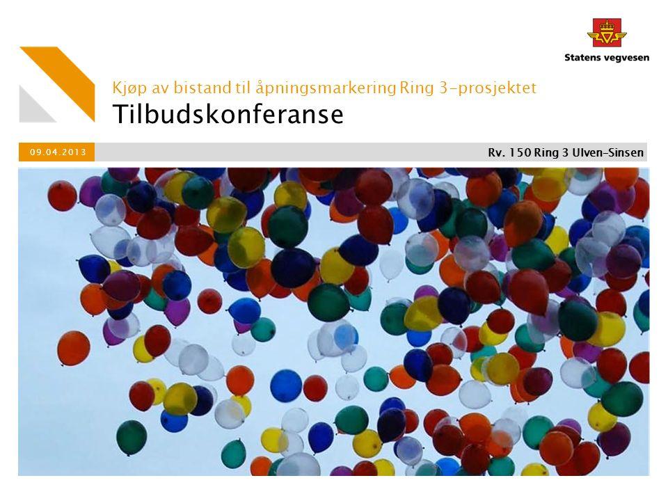 Tilbudskonferanse Kjøp av bistand til åpningsmarkering Ring 3-prosjektet 09.04.2013 Rv.