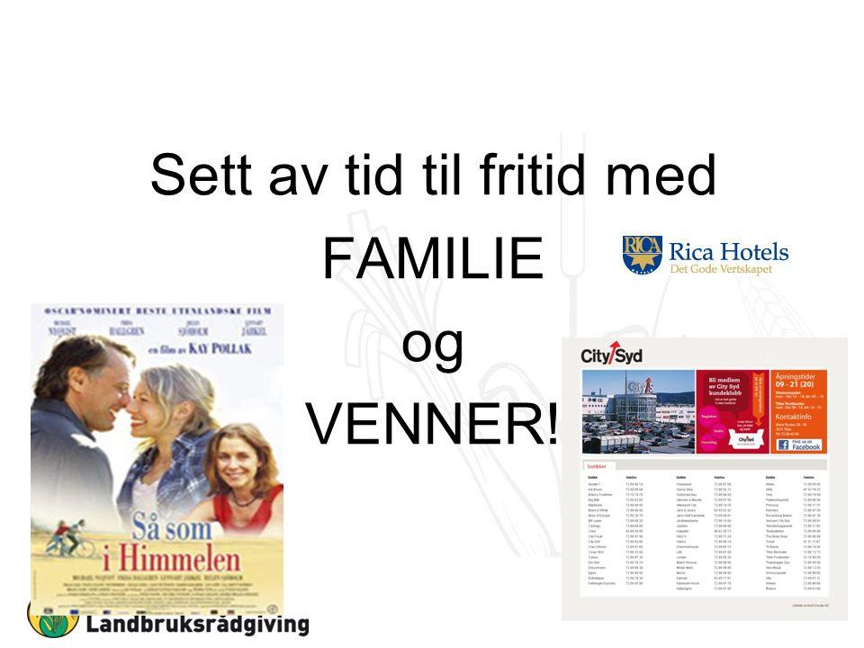 Sett av tid til fritid med FAMILIE og VENNER!