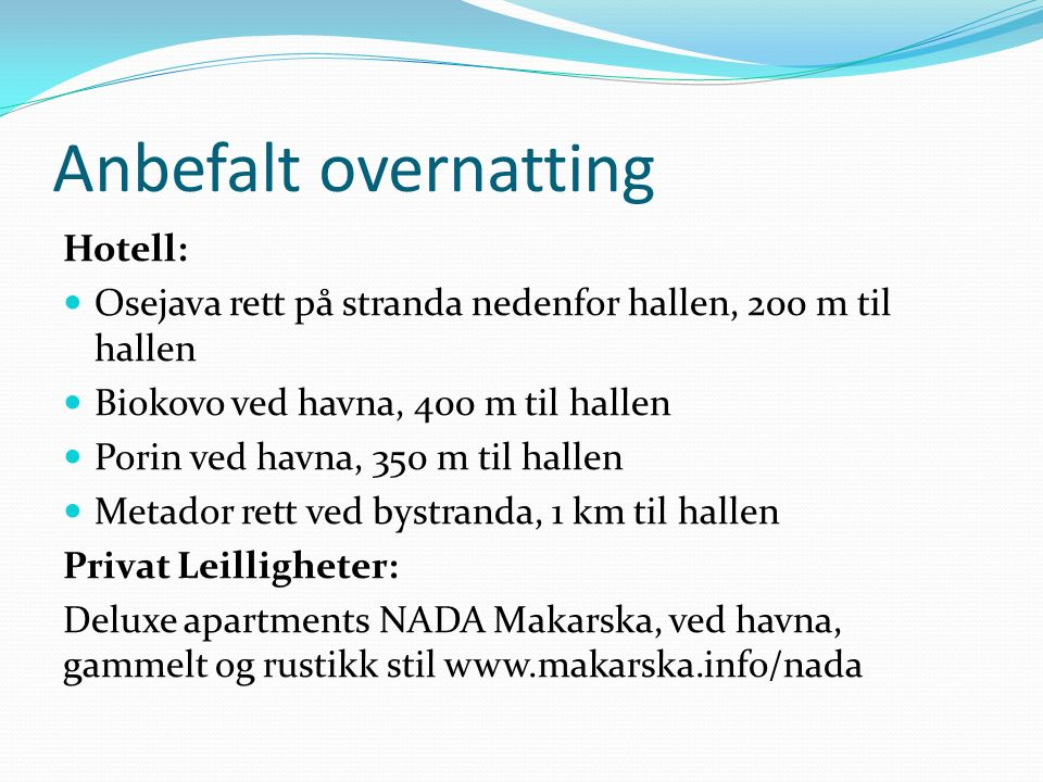 Anbefalt overnatting Hotell: Osejava rett på stranda nedenfor hallen, 200 m til hallen Biokovo ved havna, 400 m til hallen Porin ved havna, 350 m til