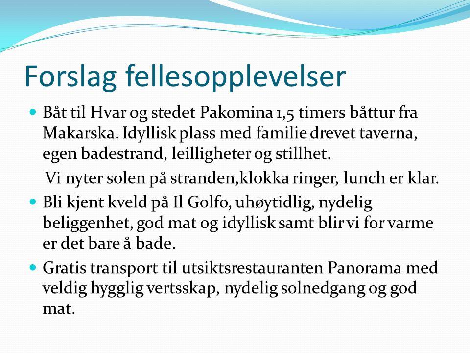 Forslag fellesopplevelser Båt til Hvar og stedet Pakomina 1,5 timers båttur fra Makarska. Idyllisk plass med familie drevet taverna, egen badestrand,