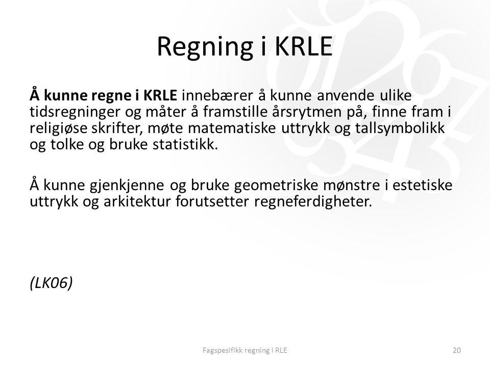 Regning i KRLE Å kunne regne i KRLE innebærer å kunne anvende ulike tidsregninger og måter å framstille årsrytmen på, finne fram i religiøse skrifter, møte matematiske uttrykk og tallsymbolikk og tolke og bruke statistikk.