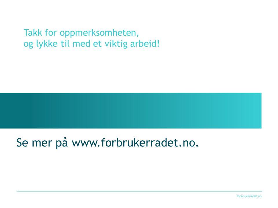 forbrukerrådet.no Se mer på www.forbrukerradet.no.