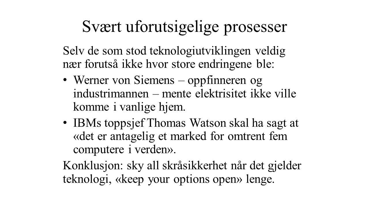 Svært uforutsigelige prosesser Selv de som stod teknologiutviklingen veldig nær forutså ikke hvor store endringene ble: Werner von Siemens – oppfinneren og industrimannen – mente elektrisitet ikke ville komme i vanlige hjem.
