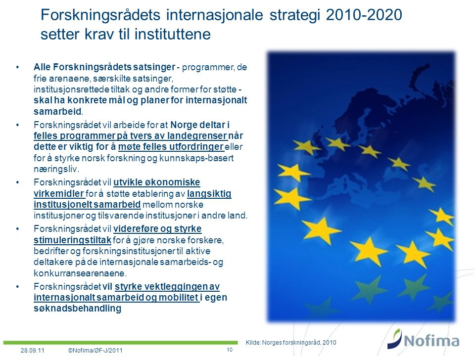 Forskningsrådets internasjonale strategi 2010-2020 setter krav til instituttene Alle Forskningsrådets satsinger - programmer, de frie arenaene, særskilte satsinger, institusjonsrettede tiltak og andre former for støtte - skal ha konkrete mål og planer for internasjonalt samarbeid.