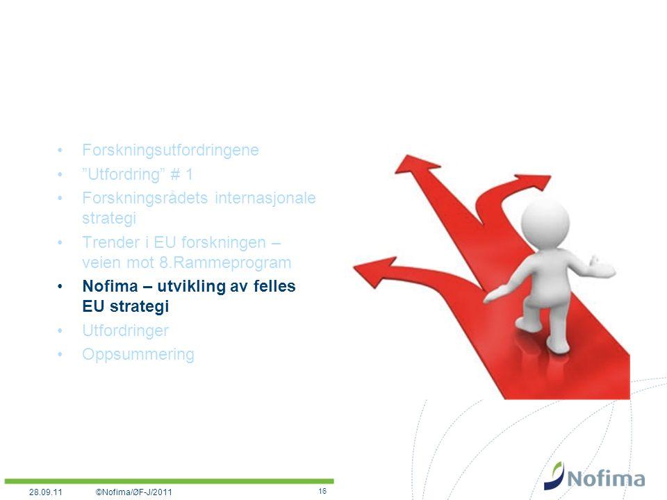 Forskningsutfordringene Utfordring # 1 Forskningsrådets internasjonale strategi Trender i EU forskningen – veien mot 8.Rammeprogram Nofima – utvikling av felles EU strategi Utfordringer Oppsummering 16 ©Nofima/ØF-J/201128.09.11