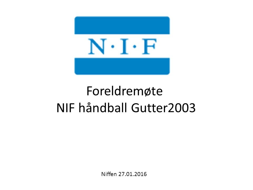 Foreldremøte NIF håndball Gutter2003 Niffen 27.01.2016
