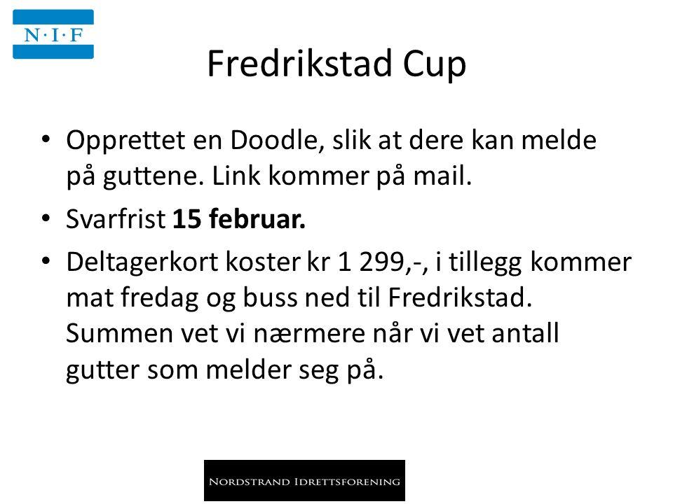 Fredrikstad Cup Opprettet en Doodle, slik at dere kan melde på guttene. Link kommer på mail. Svarfrist 15 februar. Deltagerkort koster kr 1 299,-, i t