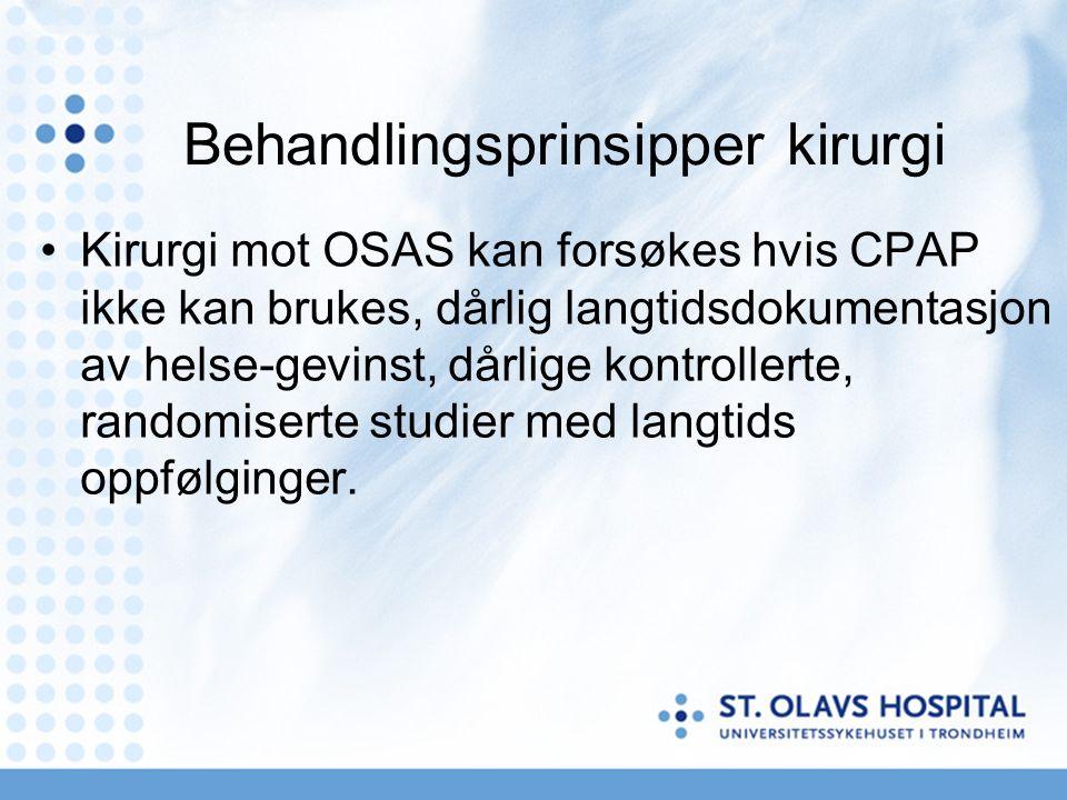 CPAP Vanligvis anbefalt ved AHI over 15, eller lavere ved uttalt dagtretthet eller kardiopulmonal tilleggssykdom Eliminerer apneer og hypopneer, normaliserer søvnmønsteret Gir mindre dagtretthet, bedre kognitive funksjoner Minker sjansen for tidlig død Ikke påvist effekt på hypertensjon Compliance-problemer, vel 50 % bruker CPAP på regulær basis Bivirkninger: Tørr munn, kronisk rinitt, residiverende sinusitter, klaustrofobisk følelse