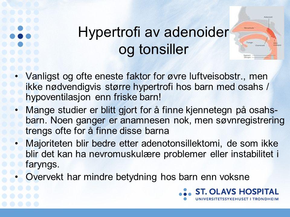Komplikasjoner OSAHS barn Adferds- og lærevansker, konsentrasjonsvansker Hyperaktivitet Diabetes Cardielle symptomer, venstre ventrikkelhypertrofi Redusert vekst, pga lavere utskillelse av veksthormon Mulig vevsskader i frontal cortex