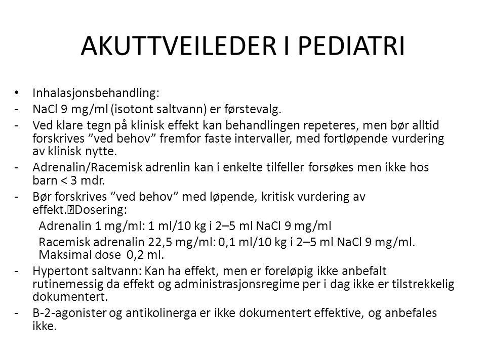 AKUTTVEILEDER I PEDIATRI Inhalasjonsbehandling: -NaCl 9 mg/ml (isotont saltvann) er førstevalg.
