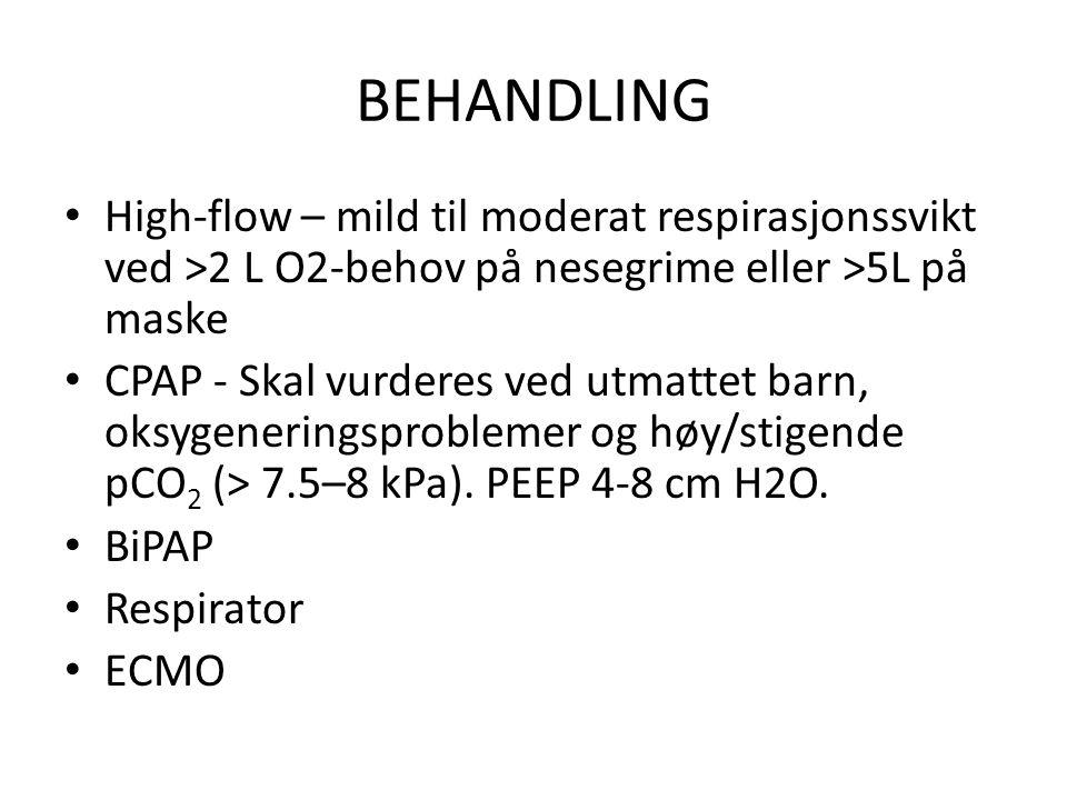 BEHANDLING High-flow – mild til moderat respirasjonssvikt ved >2 L O2-behov på nesegrime eller >5L på maske CPAP - Skal vurderes ved utmattet barn, oksygeneringsproblemer og høy/stigende pCO 2 (> 7.5–8 kPa).