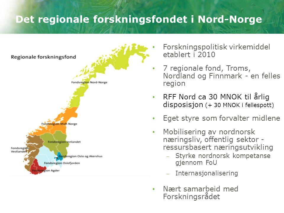 Det regionale forskningsfondet i Nord-Norge Forskningspolitisk virkemiddel etablert i 2010 7 regionale fond, Troms, Nordland og Finnmark - en felles r