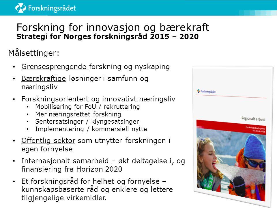 Forskning for innovasjon og bærekraft Strategi for Norges forskningsråd 2015 – 2020 Målsettinger: Grensesprengende forskning og nyskaping Bærekraftige