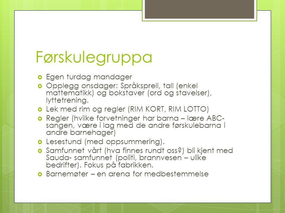 Førskulegruppa  Egen turdag mandager  Opplegg onsdager: Språksprell, tall (enkel mattematikk) og bokstaver (ord og stavelser), lyttetrening.