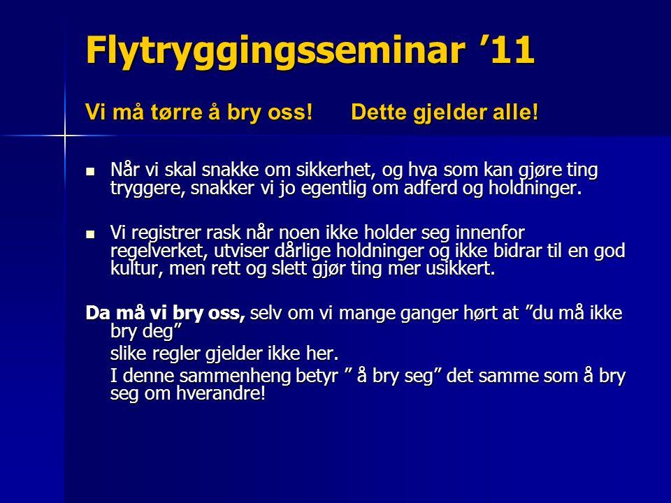 Flytryggingsseminar '11 Vi må tørre å bry oss. Dette gjelder alle.