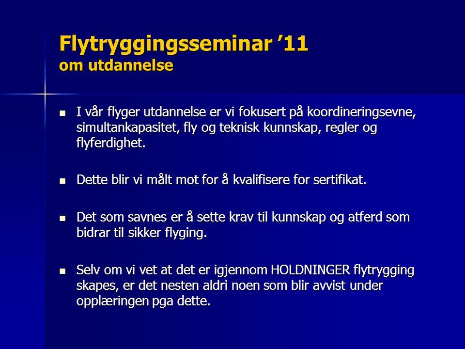 Flytryggingsseminar '11 om utdannelse I vår flyger utdannelse er vi fokusert på koordineringsevne, simultankapasitet, fly og teknisk kunnskap, regler og flyferdighet.