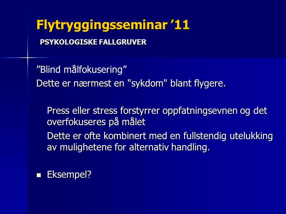 Flytryggingsseminar '11 PSYKOLOGISKE FALLGRUVER Blind målfokusering Dette er nærmest en sykdom blant flygere.