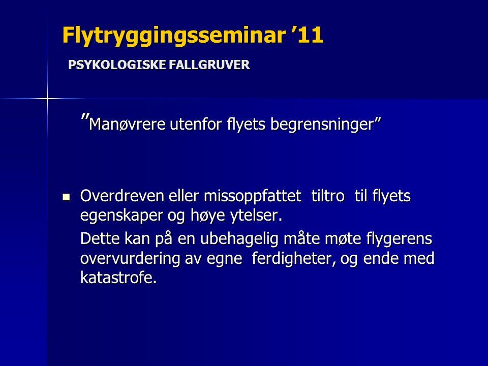 Flytryggingsseminar '11 PSYKOLOGISKE FALLGRUVER Manøvrere utenfor flyets begrensninger Overdreven eller missoppfattet tiltro til flyets egenskaper og høye ytelser.