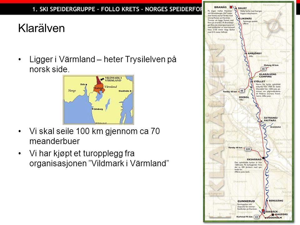 Klarälven Ligger i Värmland – heter Trysilelven på norsk side. Vi skal seile 100 km gjennom ca 70 meanderbuer Vi har kjøpt et turopplegg fra organisas