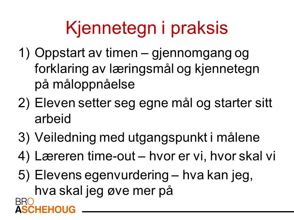 Kjennetegn i praksis 1)Oppstart av timen – gjennomgang og forklaring av læringsmål og kjennetegn på måloppnåelse 2)Eleven setter seg egne mål og start