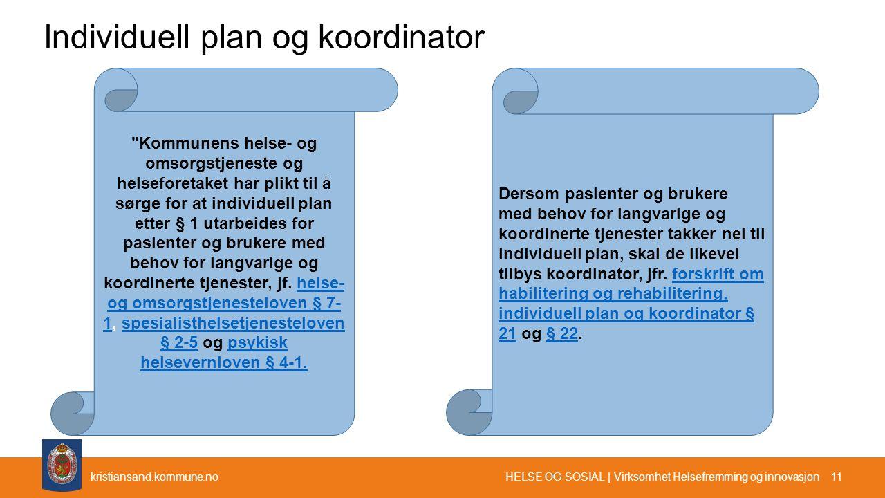 Individuell plan og koordinator HELSE OG SOSIAL | Virksomhet Helsefremming og innovasjon 11 Dersom pasienter og brukere med behov for langvarige og ko
