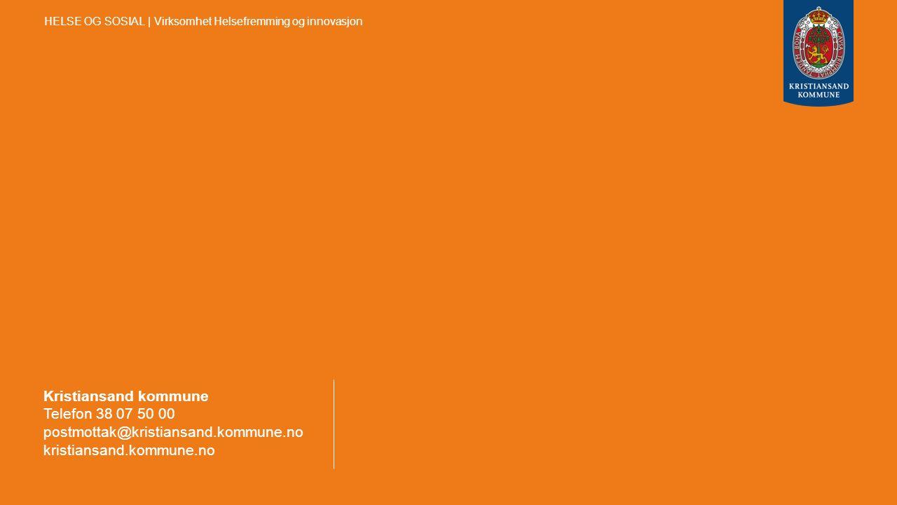Kristiansand kommune Telefon 38 07 50 00 postmottak@kristiansand.kommune.no kristiansand.kommune.no HELSE OG SOSIAL | Virksomhet Helsefremming og inno