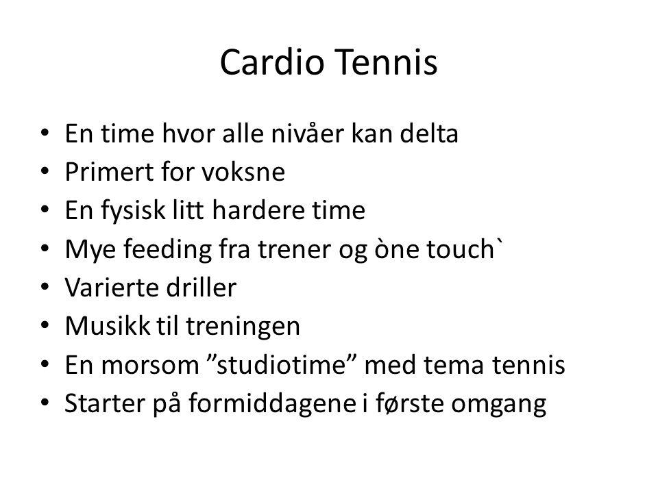 Cardio Tennis En time hvor alle nivåer kan delta Primert for voksne En fysisk litt hardere time Mye feeding fra trener og òne touch` Varierte driller Musikk til treningen En morsom studiotime med tema tennis Starter på formiddagene i første omgang
