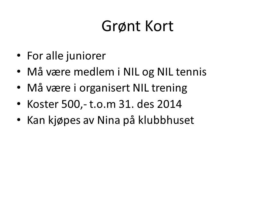 Grønt Kort For alle juniorer Må være medlem i NIL og NIL tennis Må være i organisert NIL trening Koster 500,- t.o.m 31.