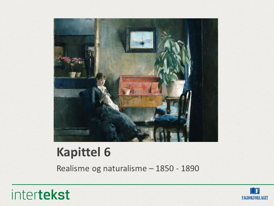 Kapittel 6 Realisme og naturalisme – 1850 - 1890