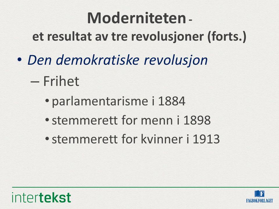 Moderniteten - et resultat av tre revolusjoner (forts.) Den demokratiske revolusjon – Frihet parlamentarisme i 1884 stemmerett for menn i 1898 stemmer