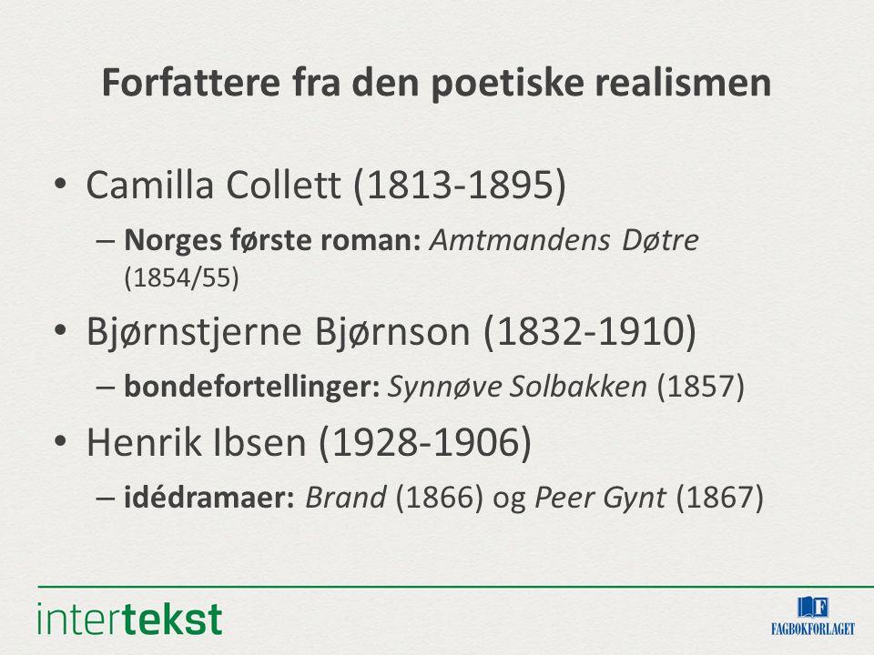 Forfattere fra den poetiske realismen Camilla Collett (1813-1895) – Norges første roman: Amtmandens Døtre (1854/55) Bjørnstjerne Bjørnson (1832-1910)