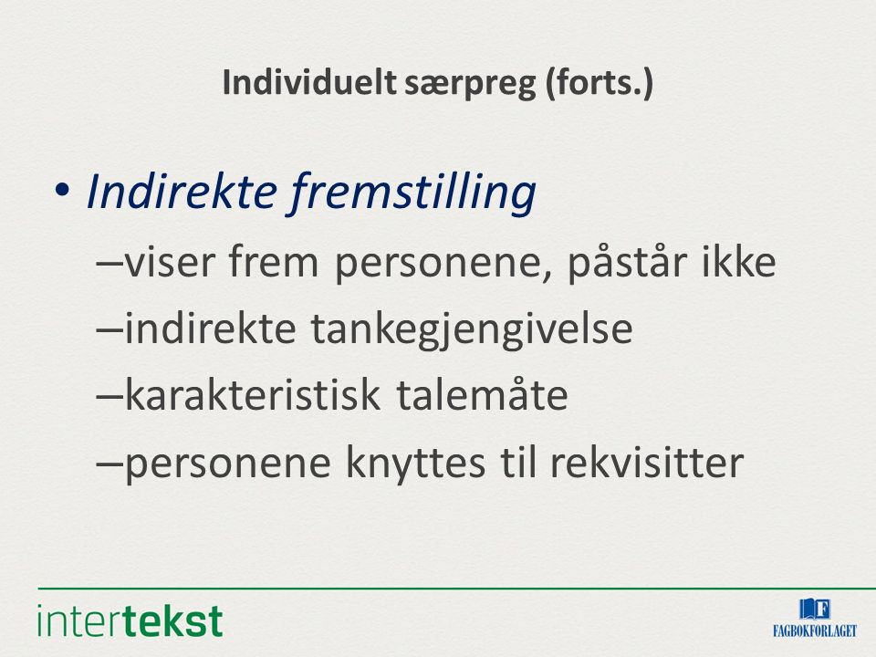 Individuelt særpreg (forts.) Indirekte fremstilling – viser frem personene, påstår ikke – indirekte tankegjengivelse – karakteristisk talemåte – perso