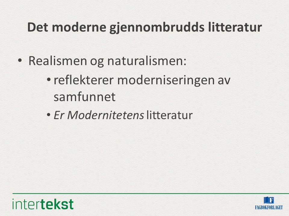 Det moderne gjennombrudds litteratur Realismen og naturalismen: reflekterer moderniseringen av samfunnet Er Modernitetens litteratur