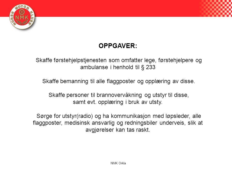 OPPGAVER: Skaffe førstehjelpstjenesten som omfatter lege, førstehjelpere og ambulanse i henhold til § 233 Skaffe bemanning til alle flaggposter og opplæring av disse.