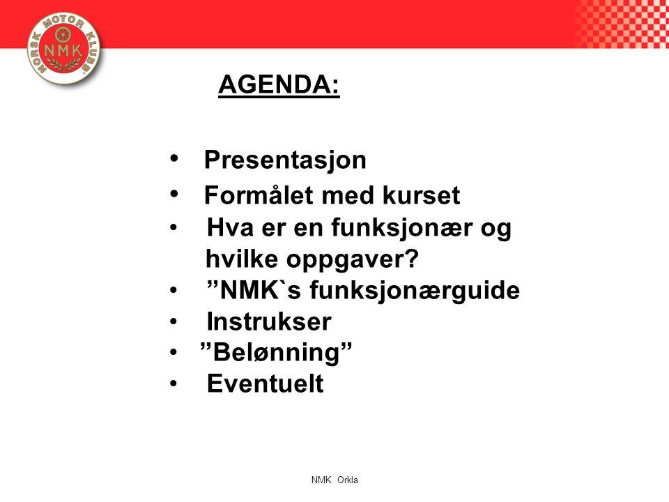 """AGENDA: Presentasjon Formålet med kurset Hva er en funksjonær og hvilke oppgaver? """"NMK`s funksjonærguide Instrukser """"Belønning"""" Eventuelt NMK Orkla"""
