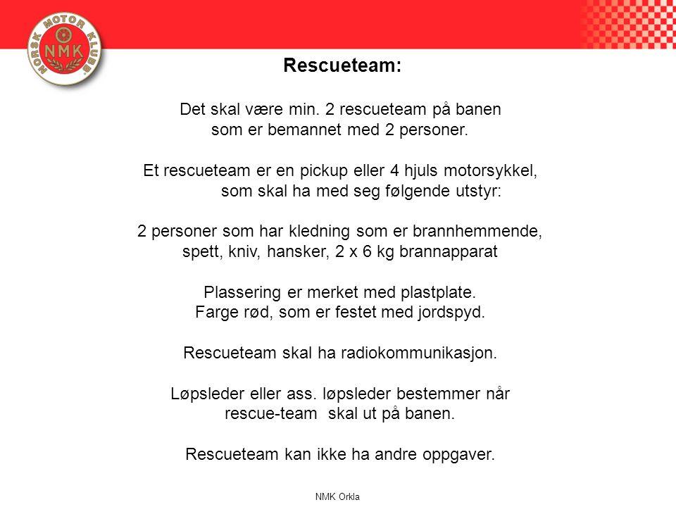 Rescueteam: Det skal være min. 2 rescueteam på banen som er bemannet med 2 personer. Et rescueteam er en pickup eller 4 hjuls motorsykkel, som skal ha