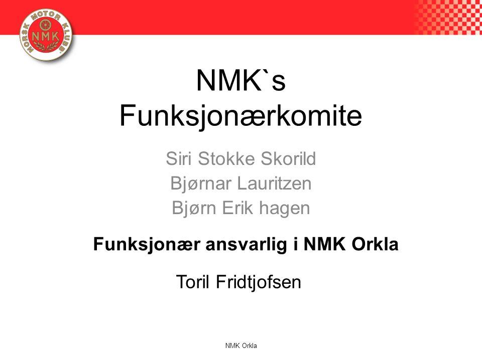 NMK`s Funksjonærkomite Siri Stokke Skorild Bjørnar Lauritzen Bjørn Erik hagen Funksjonær ansvarlig i NMK Orkla Toril Fridtjofsen NMK Orkla