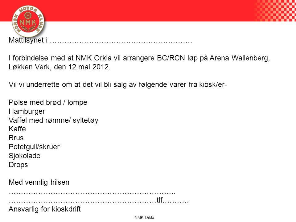 Mattilsynet i …………………………………………………. I forbindelse med at NMK Orkla vil arrangere BC/RCN løp på Arena Wallenberg, Løkken Verk, den 12.mai 2012. Vil vi u