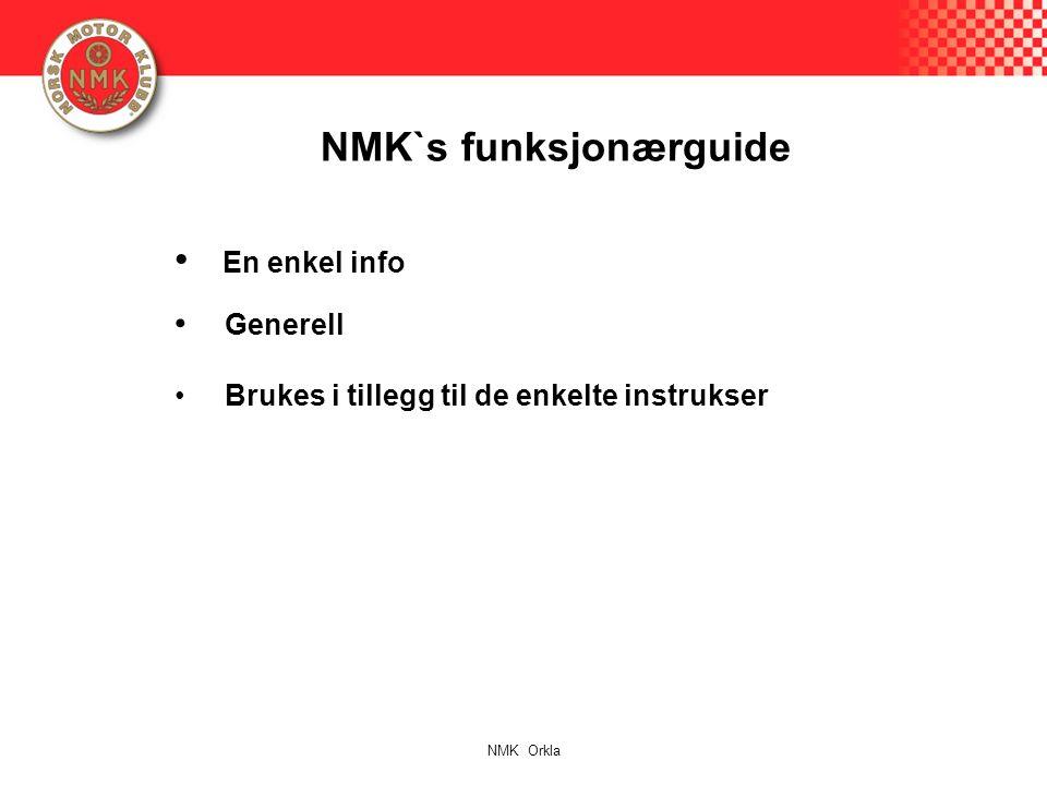 NMK`s funksjonærguide En enkel info Generell Brukes i tillegg til de enkelte instrukser NMK Orkla