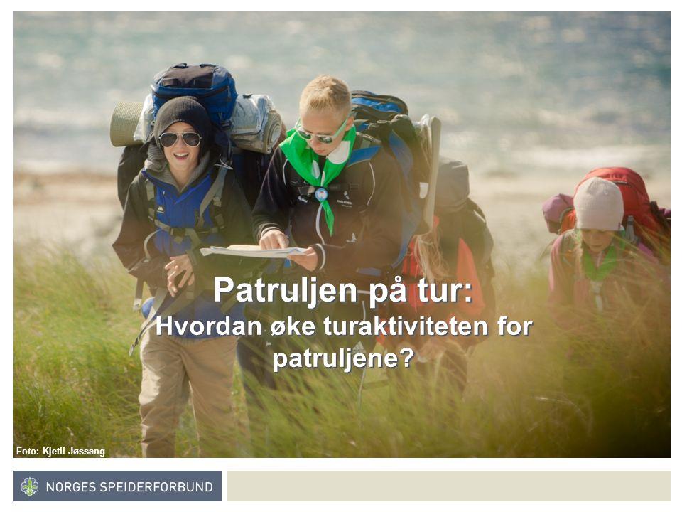 Norges speiderforbund Patruljen på tur: Hvordan øke turaktiviteten for patruljene.