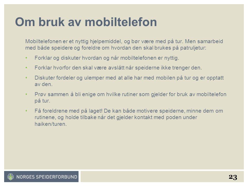 23 Om bruk av mobiltelefon Mobiltelefonen er et nyttig hjelpemiddel, og bør være med på tur.