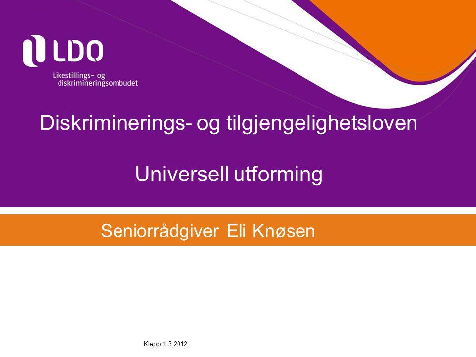 Diskriminerings- og tilgjengelighetsloven Universell utforming Seniorrådgiver Eli Knøsen Klepp 1.3.2012
